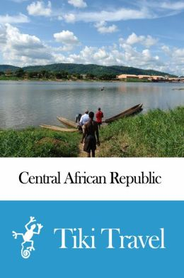 Central African Republic Travel Guide - Tiki Travel