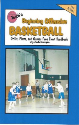Teach'n Beginning Offensive Basketball Drill, Plays, and Games Free Low Handbook