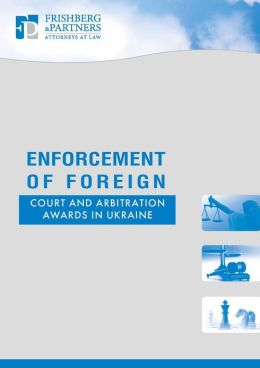 Enforcement of Foreign Court and Arbitration Awards in Ukraine