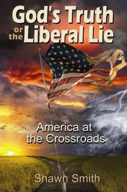 God's Truth or the Liberal Lie: America at the Crossroads