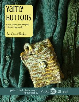 Yarny Buttons: Tweedy, Heathered, and Variegated Buttons in Polymer Clay