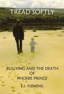 Tread Softly: Bullying and the Death of Phoebe Prince