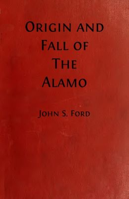 Origin and Fall of the Alamo (Original Illustrations and Text)