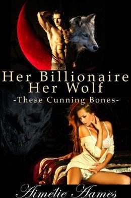Her Billionaire, Her Wolf--Part 4, These Cunning Bones, A Paranormal BDSM Erotic Werewolf Romance