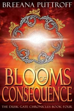 Blooms of Consequence: Dusk Gate Chronicles, Book Four