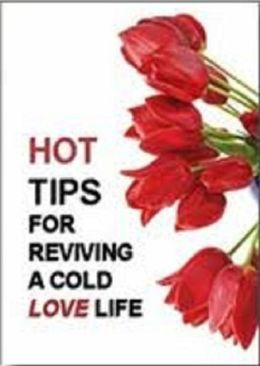 FYI Love Hot Tips For Reviving a Cold Love Life- Are you having trouble meeting and keeping someone new?