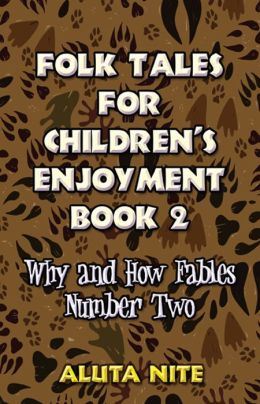 Folk Tales for Children's Enjoyment Book 2: Why and How Fables Number Two