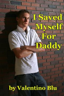 I Saved Myself For Daddy (Gay Step Father Erotica)