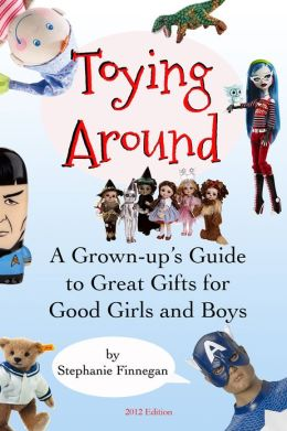 Toying Around: A Grown-up's Guide to Great Gifts for Good Girls and Boys
