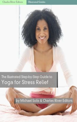 The Illustrated Step-By-Step Guide to Yoga for Stress Relief