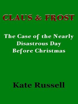Claus & Frost: The Case of the Nearly Disastrous Day before Christmas