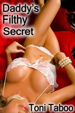 Daddy's Filthy Secret (Stepfather/daughter Incest Erotica)