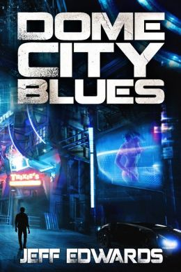 Dome City Blues (For fans of William Gibson, Phillip K. Dick, and Jak Koke)