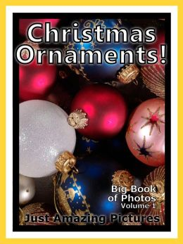 Just Christmas Tree Ornament Photos! Big Book of Photographs & Pictures of Holiday Ornaments, Vol. 1