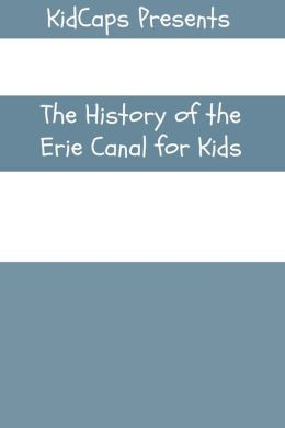 The Construction of the Erie Canal:A History Just for Kids