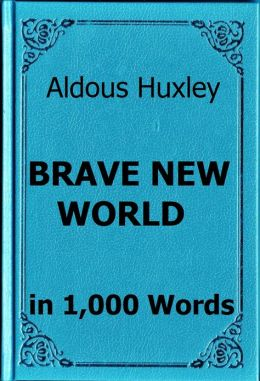 Huxley - Brave New World - Book Summary in 1,000 Words