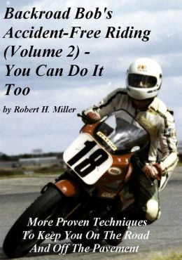 Motorcycle Safety (Vol. 2) Accident Free Riding, You Can Do It Too - More Proven Techniques To Keep You On The Road And Off The Pavement