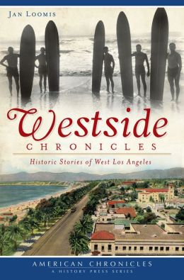 Westside Chronicles: Historic Stories of West Los Angeles (American Chronicles)