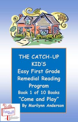 THE CATCH-UP KID'S EASY FIRST GRADE REMEDIAL READING PROGRAM ~~ Book One of Ten Books Leading to Grade-Level Success ~~