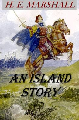Our Island Story by Henrietta Marshall [Illustrated, improved formatting & chapter navigation]