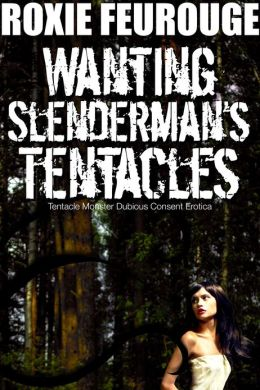 Wanting Slenderman's Tentacles (Tentacle Monster Dubious Consent Erotica)