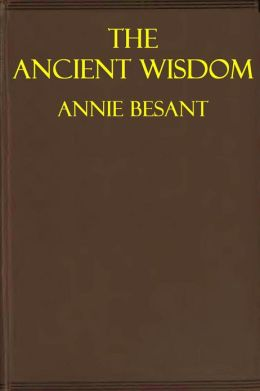 THE ANCIENT WISDOM, An Outline of Theosophical Teachings