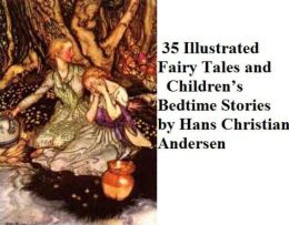 35 Illustrated Fairy Tales and Children's Bedtime Stories by Hans Christian Andersen