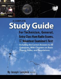 A Complete Study Guide For Technician, General, Extra Class Ham Radio Exams, and the Volunteer Examiner's Test: Including the Correct Answers to All Questions, With Chapters on Basic Theory, Rules, and Regulations