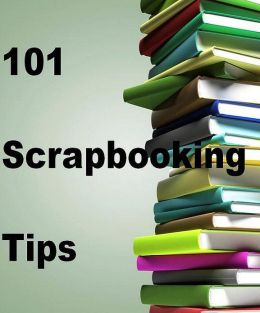 Key to 101 Scrapbooking Tips - Now there's a grown up way to save and preserve your treasures...