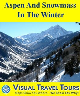 ASPEN AND SNOWMASS IN THE WINTER - A Self-guided Pictorial Skiing / Walking / Driving Tour