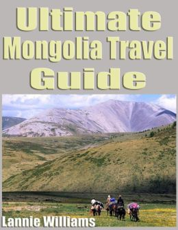 Ultimate Mongolia Travel Guide