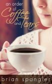 Book Cover Image. Title: An Order of Coffee and Tears, Author: Brian Spangler