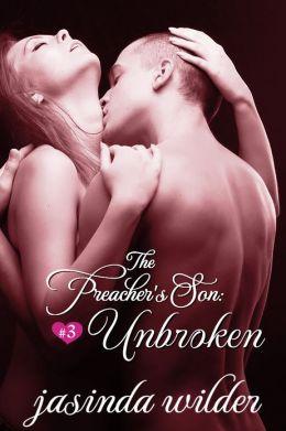 The Preacher's Son #3: Unbroken (Erotic Romance)