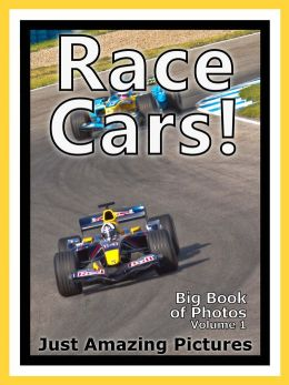 Just Race Car Photos! Big Book of Photographs & Pictures of Race Cars & Sports Cars, Vol. 1