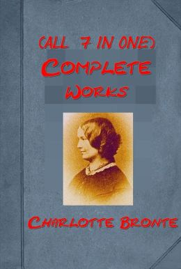 Works of Charlotte Bronte (7 in 1) - Jane Eyre Shirley Villette The Professor Poems Napoleon and the Spectre (including The Life of Charlotte Bronte by Elizabeth Gaskell)