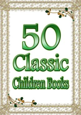 50 Classic Children Books: Incl. Cinderella, Little Men, Pollyanna, Heidi, Black Beauty, Peter Pan, Robinson Crusoe, Pinocchio, Huckleberry Finn, Tom Sawyer, Young Abraham Lincoln, Arabian Nights, Treasure Island, and More! (With Active Table of Contents)