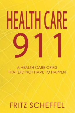 Health Care 911: A Health Care Crisis That Did Not Have to Happen (New Edition)