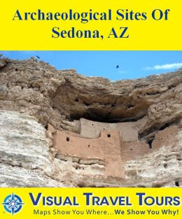 ARCHEOLOGICAL SITES OF SEDONA AZ - A Self-guided Pictorial Driving/Walking Tour
