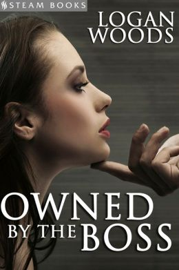 Owned by the Boss - Kinky Submissive/Dominant Office Sex Erotica from Steam Books