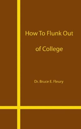 How to Flunk Out of College