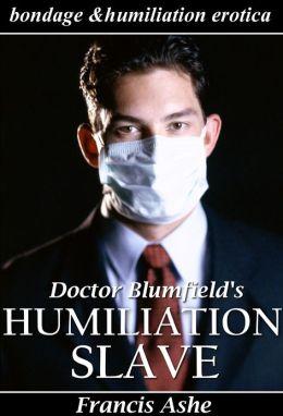 Dr. Blumfield's Humiliation Slave (medical bondage, domination, submission, discipline, and humiliation erotica)