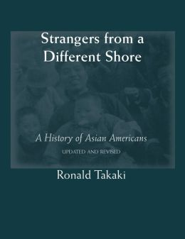 Strangers from a Different Shore: A History of Asian Americans (Updated and Revised)