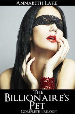 The Billionaire's Pet Complete Trilogy (BDSM Erotica)