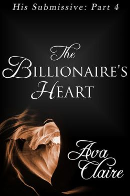 The Billionaire's Heart (His Submissive, Part Four) (BDSM Erotic Romance)