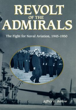 Revolt of the Admirals: The Fight for Naval Aviation, 1945-1950