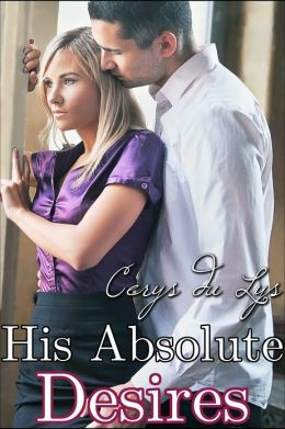 His Absolute Desires: The Billionaire's Ultimatum (A BDSM Erotic Romance, Part 5)