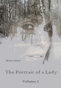 The Portrait of a Lady, Volume 2 (Illustrated)