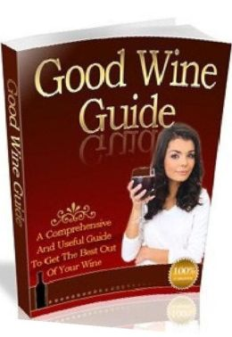 Your Kitchen Guide eBook on Good Wine Guide - To understand something about wines. ...