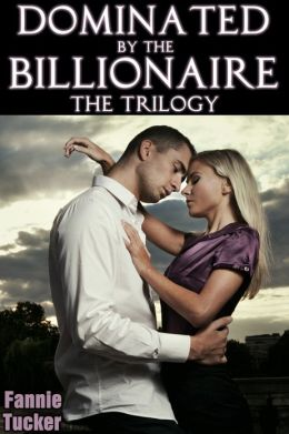 Dominated by the Billionaire: The Trilogy (A BDSM Erotic Romance)