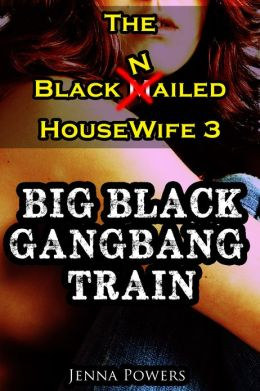 The Black Nailed Housewife 3 - Big Black Gangbang Train (Interracial Gangbang, Cuckold, Humiliation Erotica)